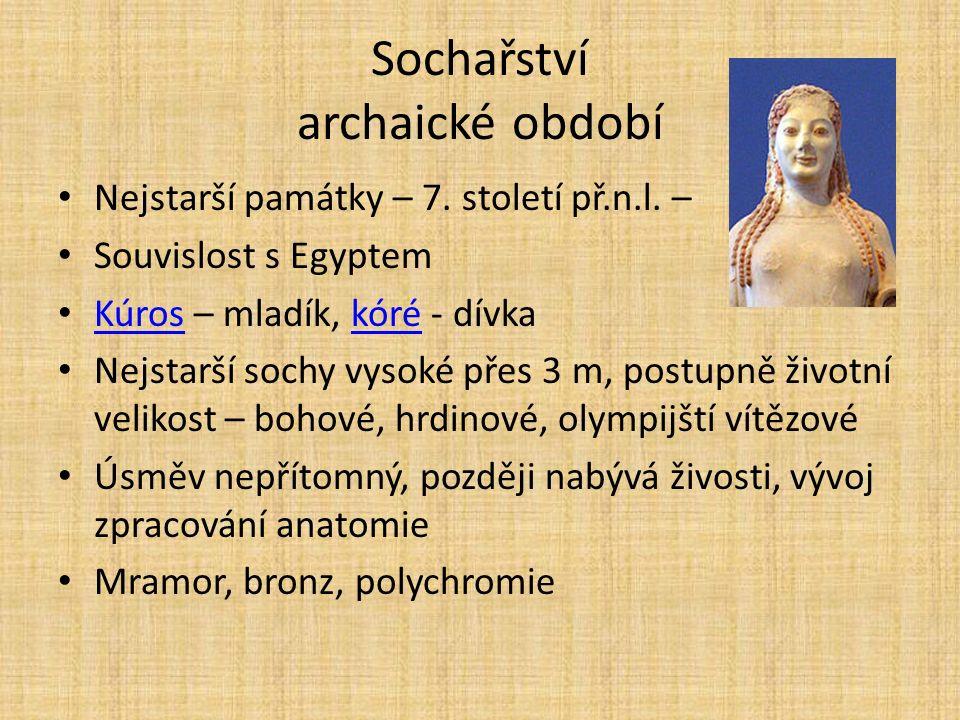 Sochařství archaické období Nejstarší památky – 7. století př.n.l. – Souvislost s Egyptem Kúros – mladík, kóré - dívka Kúroskóré Nejstarší sochy vysok