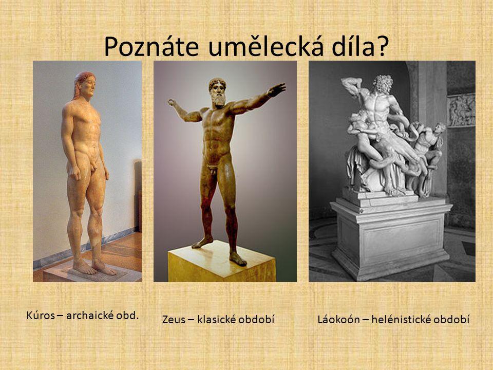 Poznáte umělecká díla? Kúros – archaické obd. Zeus – klasické obdobíLáokoón – helénistické období