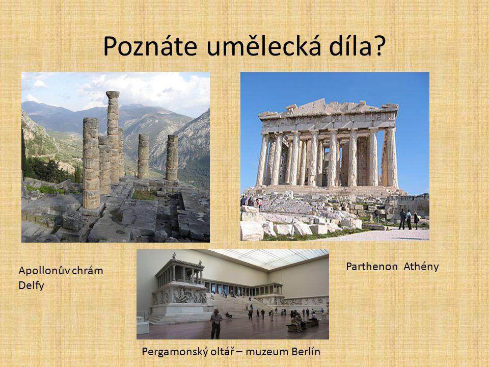 Poznáte umělecká díla? Apollonův chrám Delfy Parthenon Athény Pergamonský oltář – muzeum Berlín
