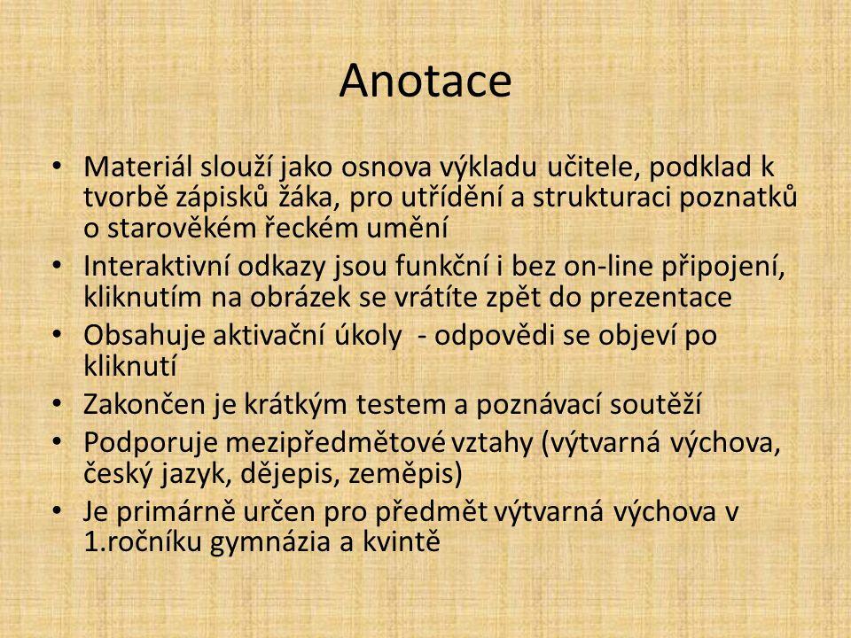 Anotace Materiál slouží jako osnova výkladu učitele, podklad k tvorbě zápisků žáka, pro utřídění a strukturaci poznatků o starověkém řeckém umění Inte