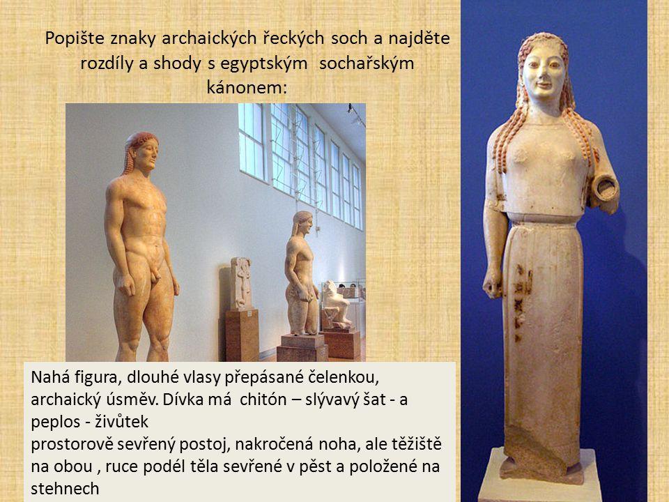 Popište znaky archaických řeckých soch a najděte rozdíly a shody s egyptským sochařským kánonem: Nahá figura, dlouhé vlasy přepásané čelenkou, archaic