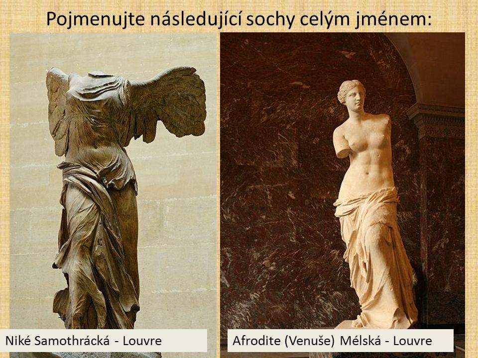 Pojmenujte následující sochy celým jménem: Niké Samothrácká - LouvreAfrodite (Venuše) Mélská - Louvre