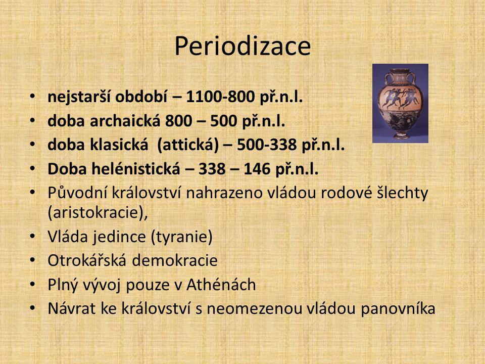 Periodizace nejstarší období – 1100-800 př.n.l. doba archaická 800 – 500 př.n.l. doba klasická (attická) – 500-338 př.n.l. Doba helénistická – 338 – 1