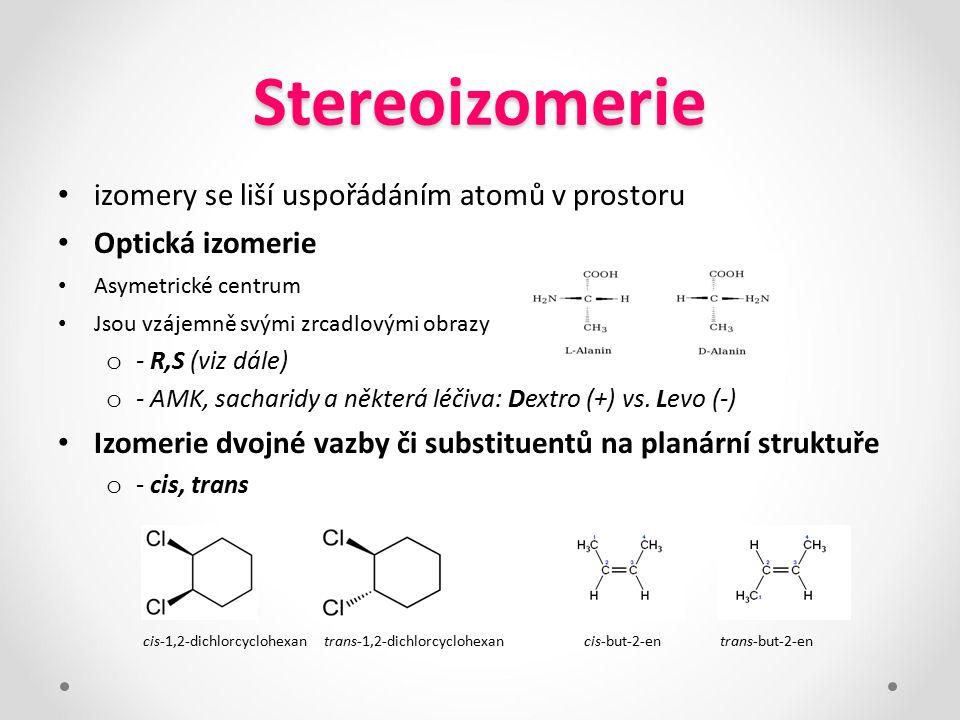 Stereoizomerie izomery se liší uspořádáním atomů v prostoru Optická izomerie Asymetrické centrum Jsou vzájemně svými zrcadlovými obrazy o - R,S (viz d