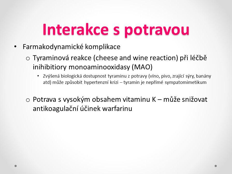 Interakce s potravou Farmakodynamické komplikace o Tyraminová reakce (cheese and wine reaction) při léčbě inihibitiory monoaminooxidasy (MAO) Zvýšená