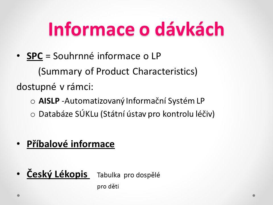 Informace o dávkách SPC = Souhrnné informace o LP (Summary of Product Characteristics) dostupné v rámci: o AISLP -Automatizovaný Informační Systém LP