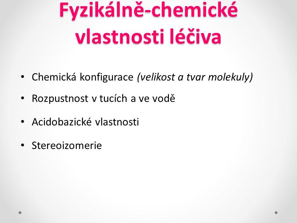 Fyzikálně-chemické vlastnosti léčiva Chemická konfigurace (velikost a tvar molekuly) Rozpustnost v tucích a ve vodě Acidobazické vlastnosti Stereoizom