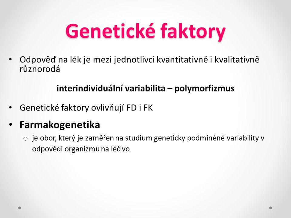 Genetické faktory Odpověď na lék je mezi jednotlivci kvantitativně i kvalitativně různorodá interindividuální variabilita – polymorfizmus Genetické fa