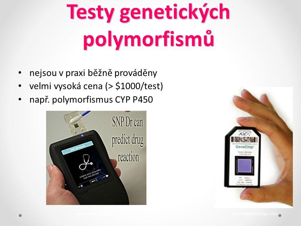 Testy genetických polymorfismů nejsou v praxi běžně prováděny velmi vysoká cena (> $1000/test) např. polymorfismus CYP P450 www.ivdtechnology.com www.