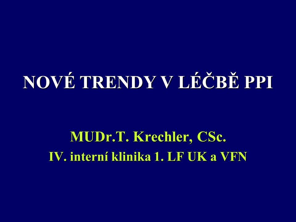 NOVÉ TRENDY V LÉČBĚ PPI MUDr.T. Krechler, CSc. IV. interní klinika 1. LF UK a VFN