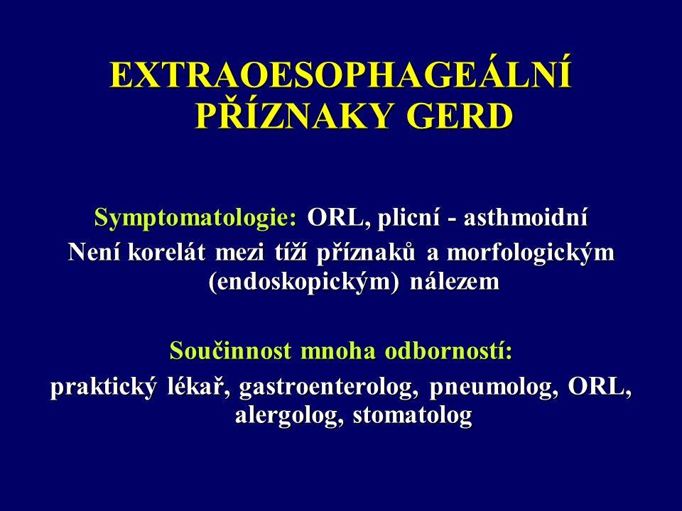 EXTRAOESOPHAGEÁLNÍ PŘÍZNAKY GERD Symptomatologie: ORL, plicní - asthmoidní Není korelát mezi tíží příznaků a morfologickým (endoskopickým) nálezem Součinnost mnoha odborností: praktický lékař, gastroenterolog, pneumolog, ORL, alergolog, stomatolog