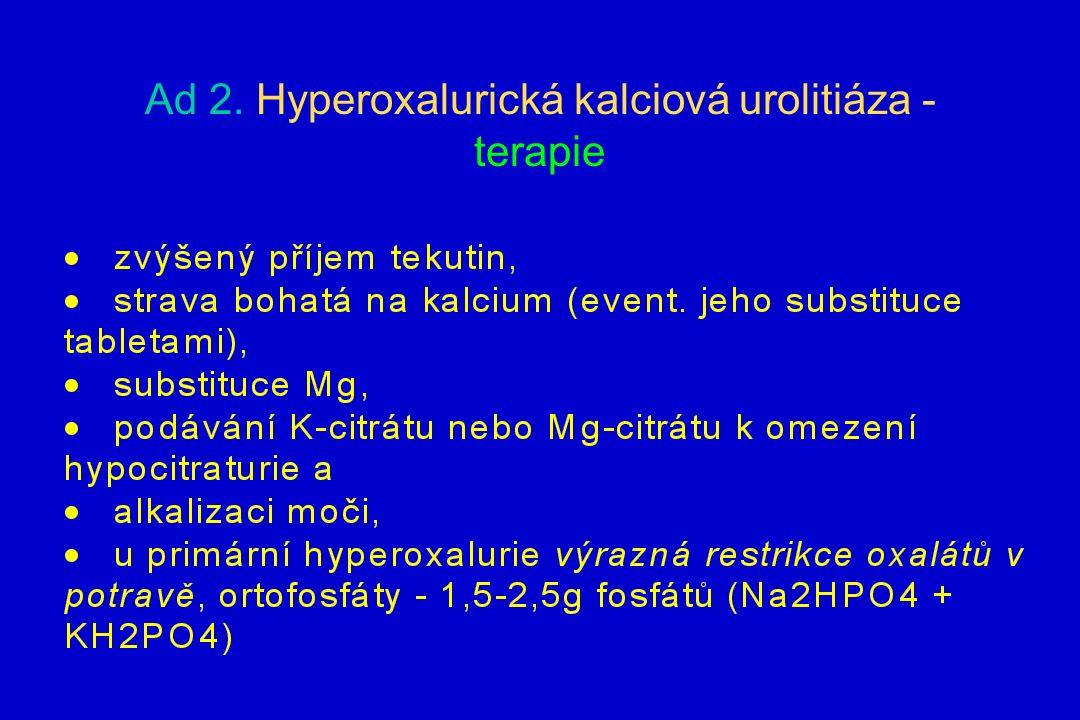 Ad 2. Hyperoxalurická kalciová urolitiáza - terapie