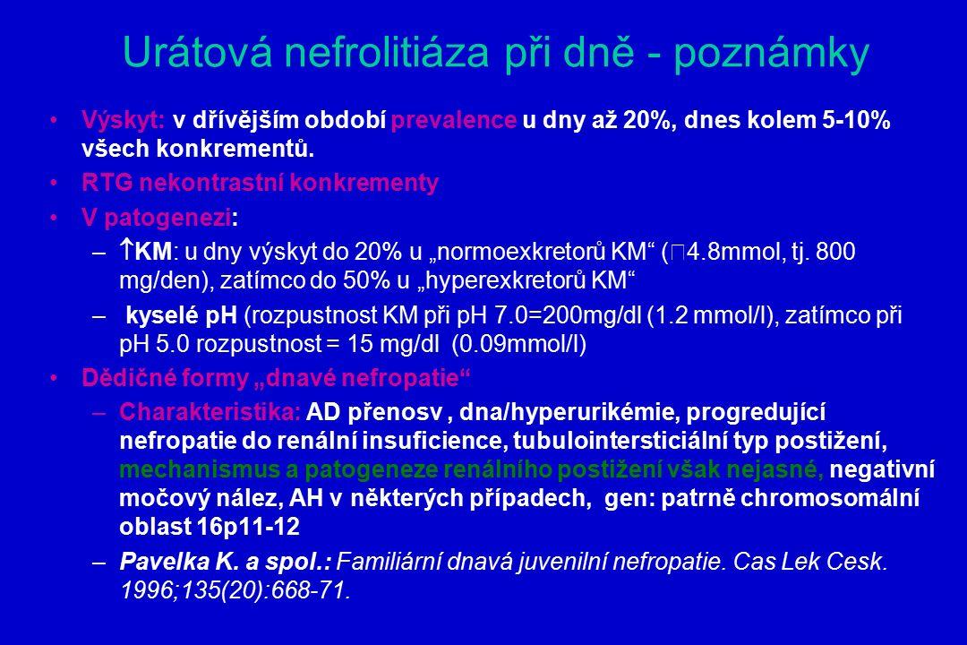 Urátová nefrolitiáza při dně - poznámky Výskyt: v dřívějším období prevalence u dny až 20%, dnes kolem 5-10% všech konkrementů.