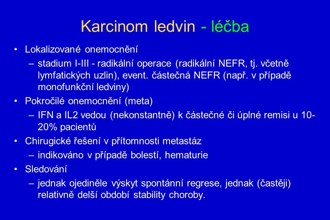 Karcinom ledvin - léčba Lokalizované onemocnění –stadium I-III - radikální operace (radikální NEFR, tj.