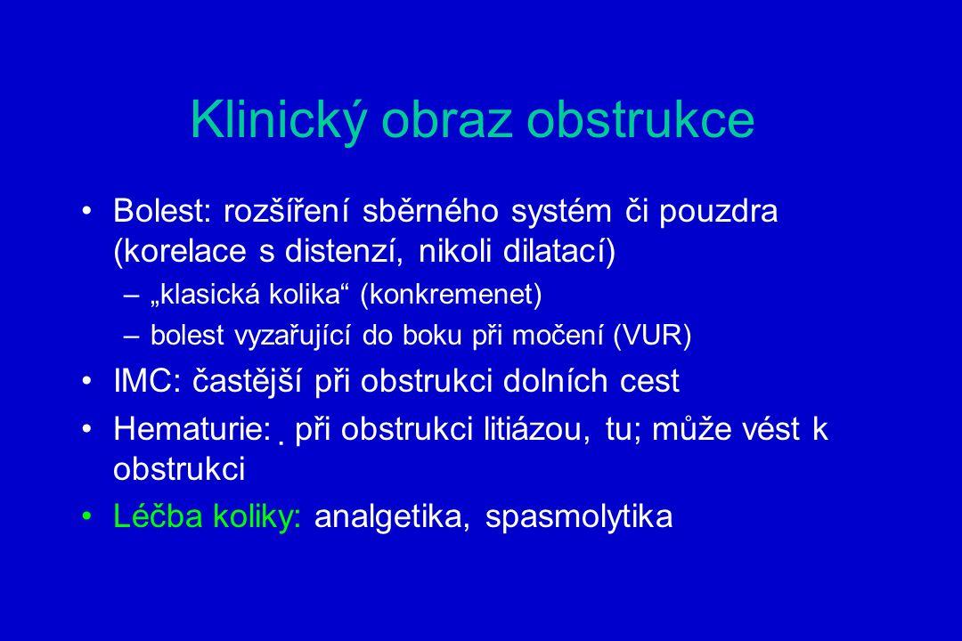 """Klinický obraz obstrukce Bolest: rozšíření sběrného systém či pouzdra (korelace s distenzí, nikoli dilatací) –""""klasická kolika (konkremenet) –bolest vyzařující do boku při močení (VUR) IMC: častější při obstrukci dolních cest Hematurie:  při obstrukci litiázou, tu; může vést k obstrukci Léčba koliky: analgetika, spasmolytika"""