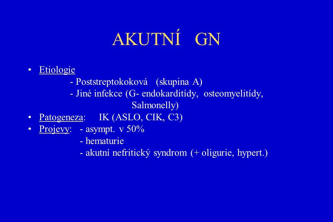 AKUTNÍ GN Etiologie - Poststreptokoková (skupina A) - Jiné infekce (G- endokarditídy, osteomyelitídy, Salmonelly) Patogeneza: IK (ASLO, CIK, C3) Projevy: - asympt.