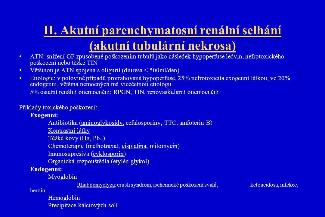 II. Akutní parenchymatosní renální selhání (akutní tubulární nekrosa) ATN: snížení GF způsobené poškozením tubulů jako následek hypoperfuse ledvin, ne