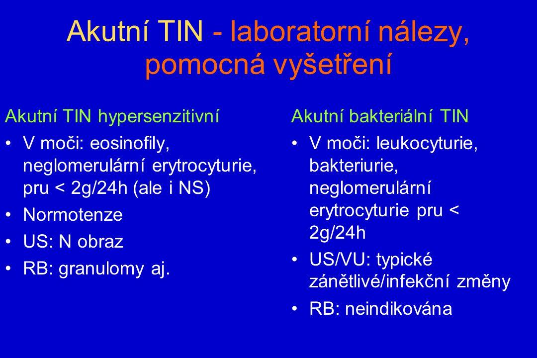 Akutní TIN - laboratorní nálezy, pomocná vyšetření Akutní TIN hypersenzitivní V moči: eosinofily, neglomerulární erytrocyturie, pru < 2g/24h (ale i NS) Normotenze US: N obraz RB: granulomy aj.