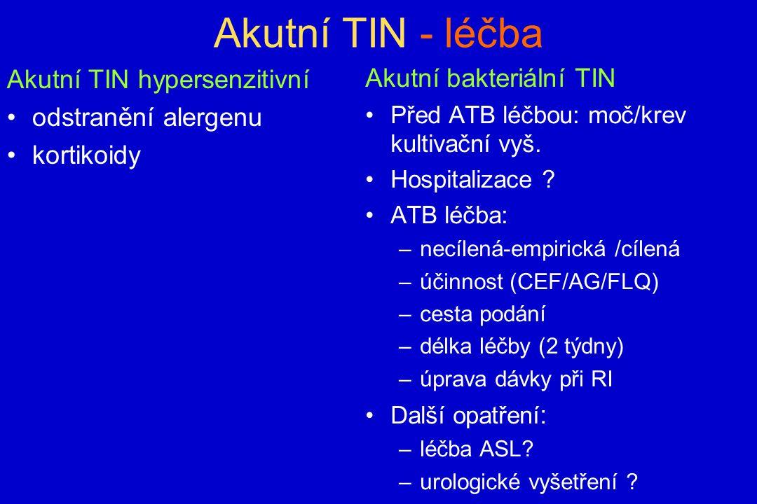 Akutní TIN - léčba Akutní TIN hypersenzitivní odstranění alergenu kortikoidy Akutní bakteriální TIN Před ATB léčbou: moč/krev kultivační vyš.