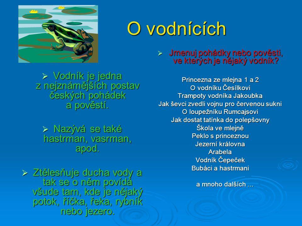 O vodnících O vodnících  Vodník je jedna z nejznámějších postav českých pohádek a pověstí.