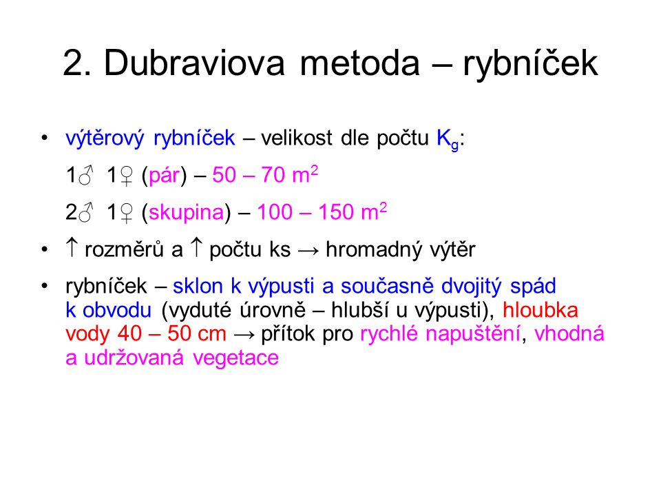 2. Dubraviova metoda – rybníček výtěrový rybníček – velikost dle počtu K g : 1♂ 1♀ (pár) – 50 – 70 m 2 2♂ 1♀ (skupina) – 100 – 150 m 2  rozměrů a  p