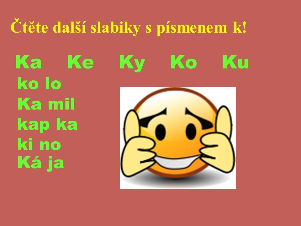 Čtěte další slabiky s písmenem k! Ka Ke Ky Ko Ku ko lo Ka mil kap ka ki no Ká ja