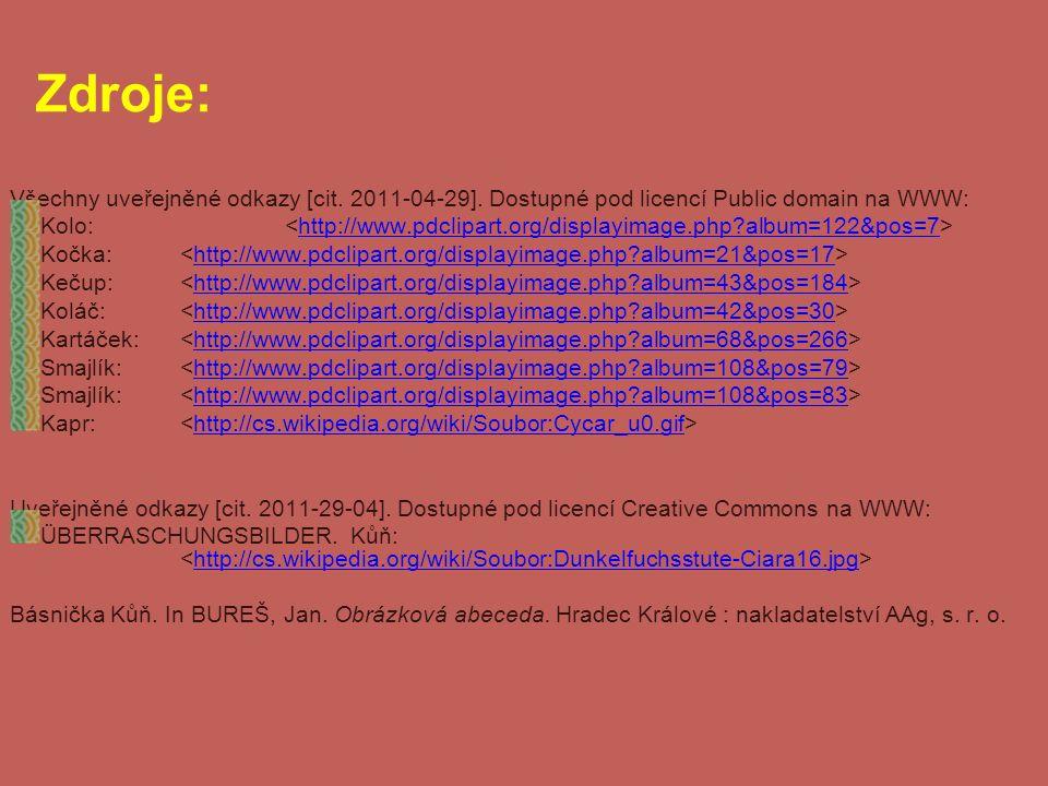 Zdroje: Všechny uveřejněné odkazy [cit. 2011-04-29]. Dostupné pod licencí Public domain na WWW: Kolo: http://www.pdclipart.org/displayimage.php?album=