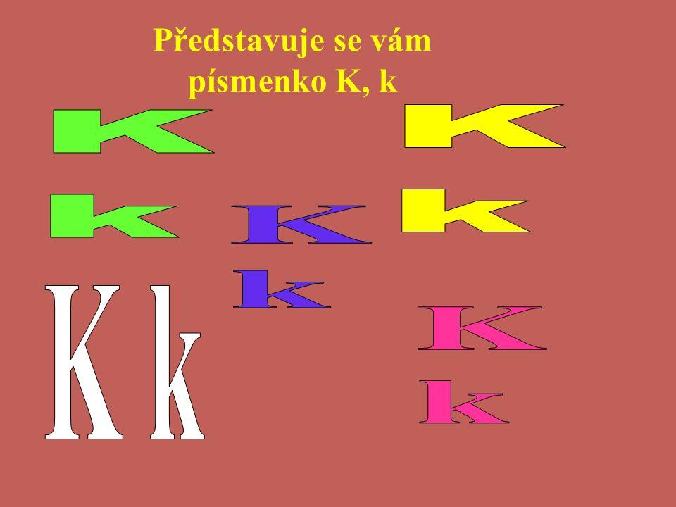 Představuje se vám písmenko K, k
