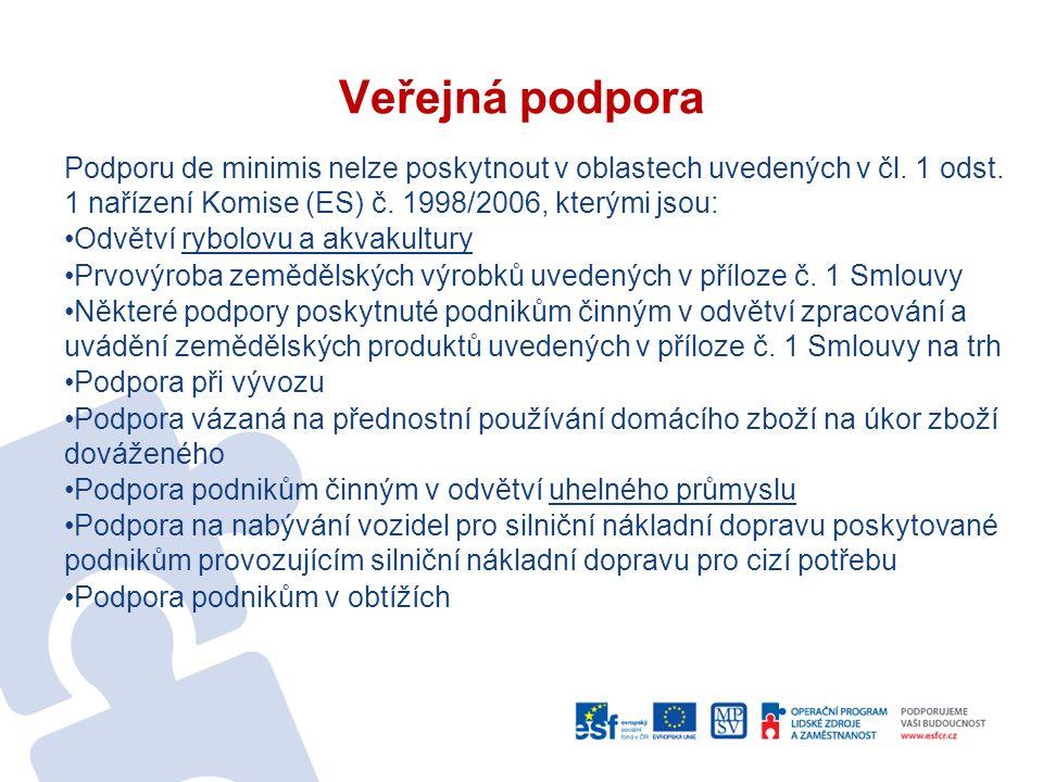 Veřejná podpora Podporu de minimis nelze poskytnout v oblastech uvedených v čl. 1 odst. 1 nařízení Komise (ES) č. 1998/2006, kterými jsou: Odvětví ryb