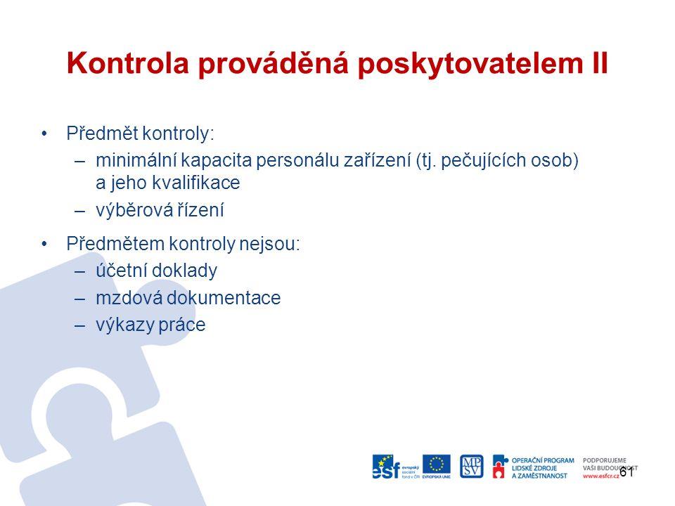Kontrola prováděná poskytovatelem II Předmět kontroly: –minimální kapacita personálu zařízení (tj. pečujících osob) a jeho kvalifikace –výběrová řízen