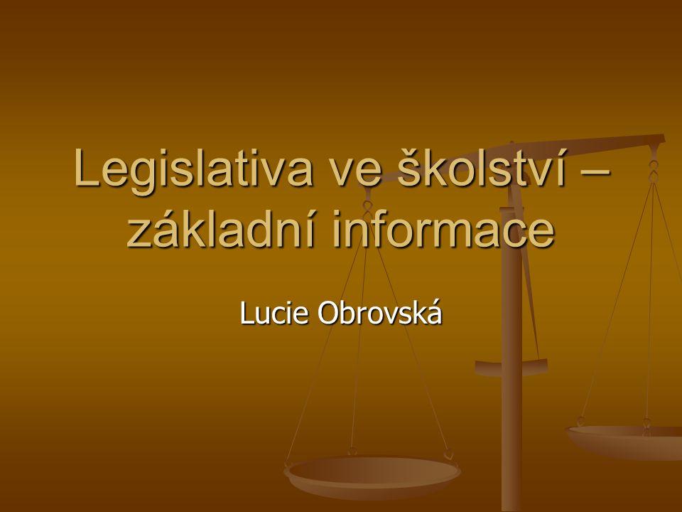Legislativa ve školství – základní informace Lucie Obrovská