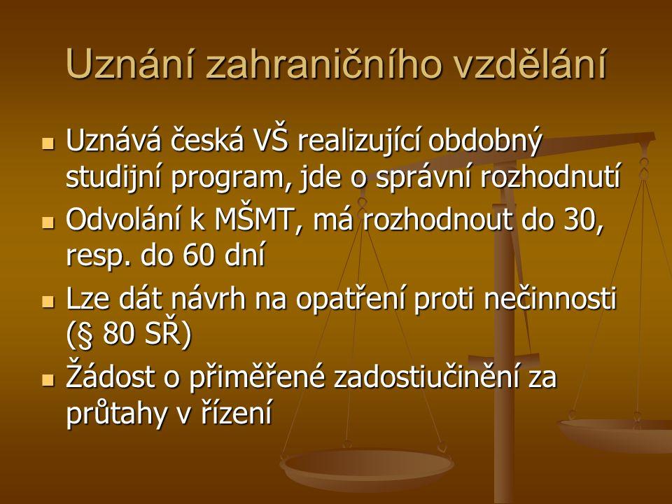 Uznání zahraničního vzdělání Uznává česká VŠ realizující obdobný studijní program, jde o správní rozhodnutí Uznává česká VŠ realizující obdobný studijní program, jde o správní rozhodnutí Odvolání k MŠMT, má rozhodnout do 30, resp.