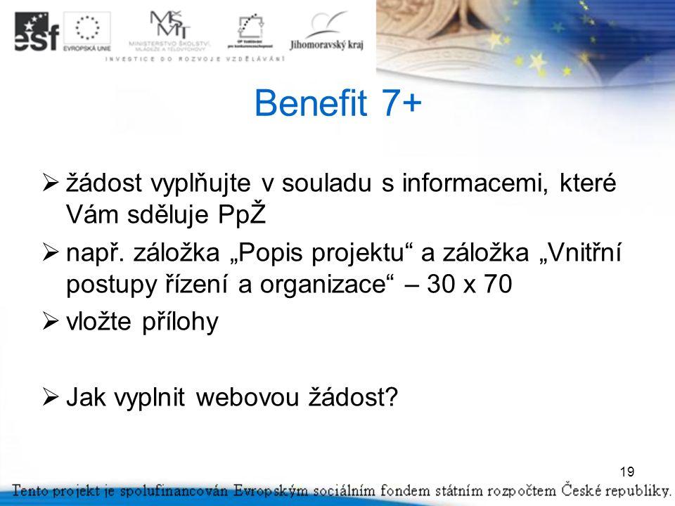 19 Benefit 7+  žádost vyplňujte v souladu s informacemi, které Vám sděluje PpŽ  např.