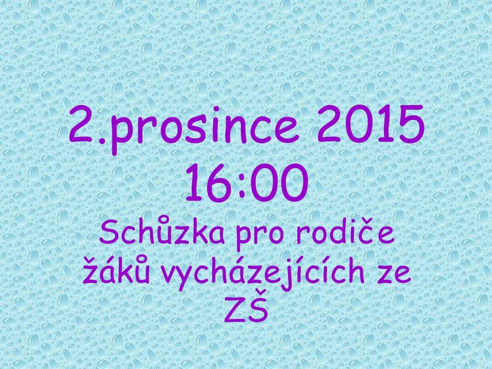 2.prosince 2015 16:00 Schůzka pro rodiče žáků vycházejících ze ZŠ