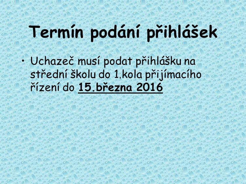 Termín podání přihlášek Uchazeč musí podat přihlášku na střední školu do 1.kola přijímacího řízení do 15.března 2016