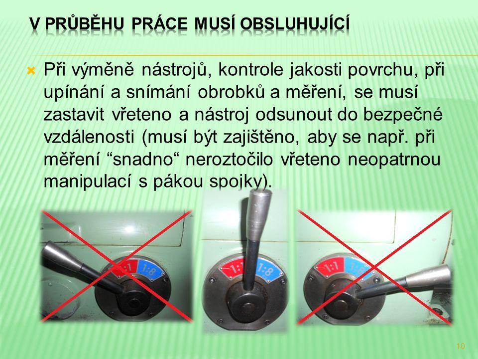  Při výměně nástrojů, kontrole jakosti povrchu, při upínání a snímání obrobků a měření, se musí zastavit vřeteno a nástroj odsunout do bezpečné vzdál