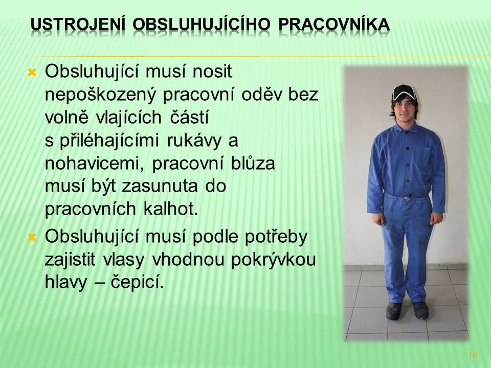  Obsluhující musí nosit nepoškozený pracovní oděv bez volně vlajících částí s přiléhajícími rukávy a nohavicemi, pracovní blůza musí být zasunuta do