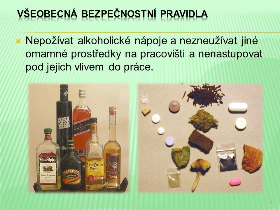  Nepožívat alkoholické nápoje a nezneužívat jiné omamné prostředky na pracovišti a nenastupovat pod jejich vlivem do práce. 4