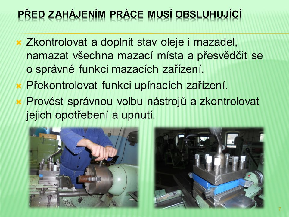  Zkontrolovat a doplnit stav oleje i mazadel, namazat všechna mazací místa a přesvědčit se o správné funkci mazacích zařízení.  Překontrolovat funkc