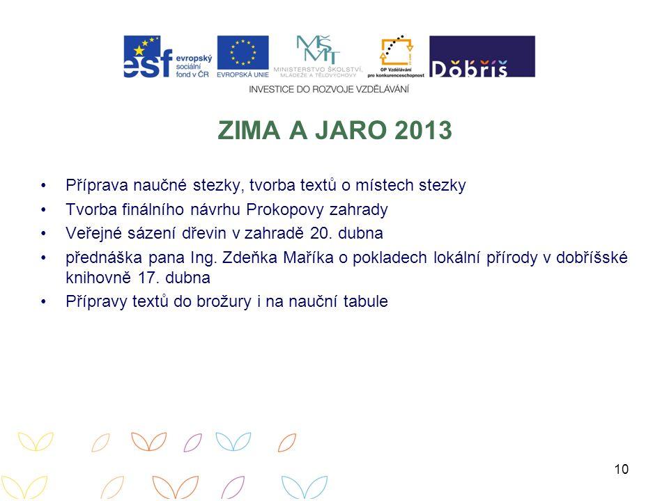 ZIMA A JARO 2013 Příprava naučné stezky, tvorba textů o místech stezky Tvorba finálního návrhu Prokopovy zahrady Veřejné sázení dřevin v zahradě 20.