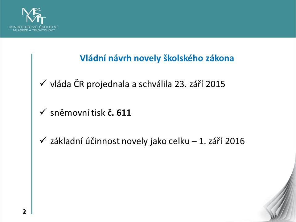 2 Vládní návrh novely školského zákona vláda ČR projednala a schválila 23. září 2015 sněmovní tisk č. 611 základní účinnost novely jako celku – 1. zář
