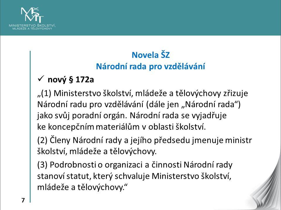 """7 Novela ŠZ Národní rada pro vzdělávání nový § 172a """"(1) Ministerstvo školství, mládeže a tělovýchovy zřizuje Národní radu pro vzdělávání (dále jen """"Národní rada ) jako svůj poradní orgán."""