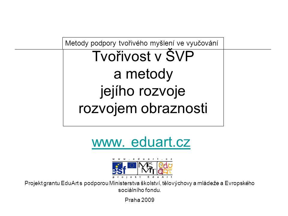 Tvořivost v ŠVP a metody jejího rozvoje rozvojem obraznosti Metody podpory tvořivého myšlení ve vyučování www. eduart.cz Projekt grantu EduArt s podpo