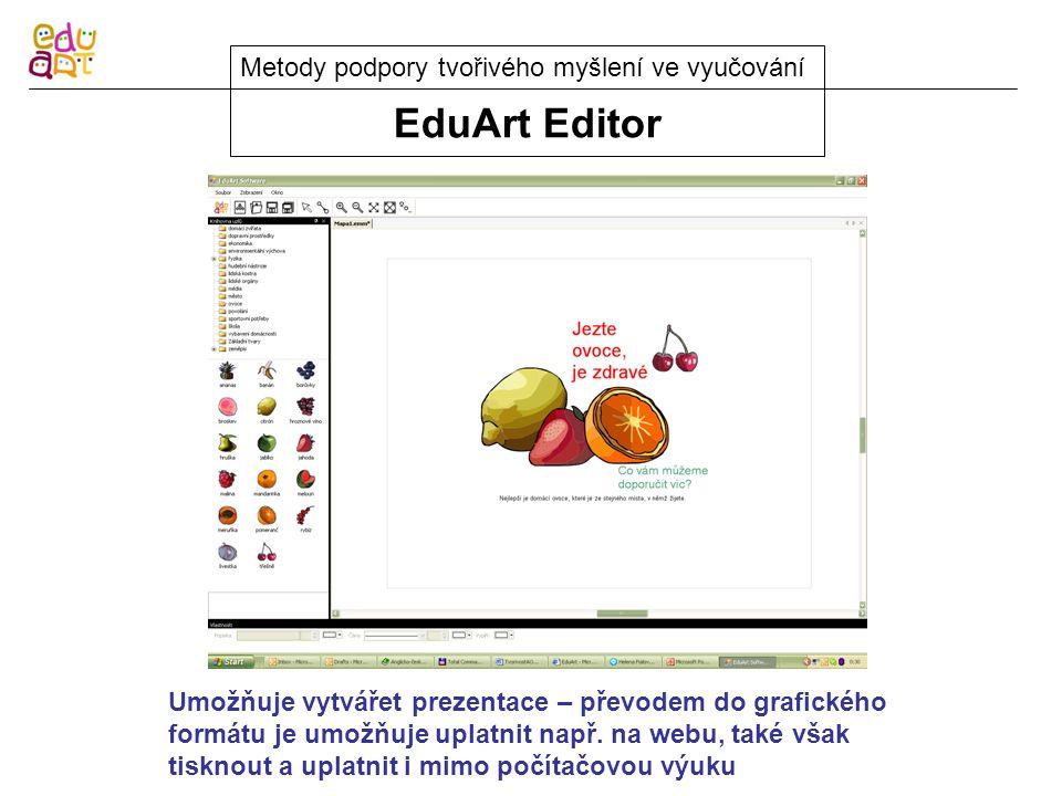 EduArt Editor Metody podpory tvořivého myšlení ve vyučování Umožňuje vytvářet prezentace – převodem do grafického formátu je umožňuje uplatnit např.