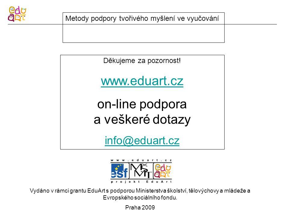 Metody podpory tvořivého myšlení ve vyučování Děkujeme za pozornost! www.eduart.cz on-line podpora a veškeré dotazy info@eduart.cz Vydáno v rámci gran