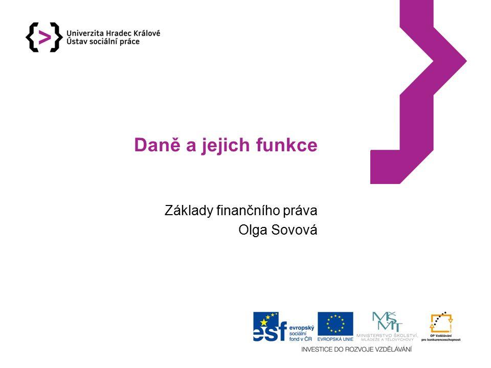 Daně a jejich funkce Základy finančního práva Olga Sovová