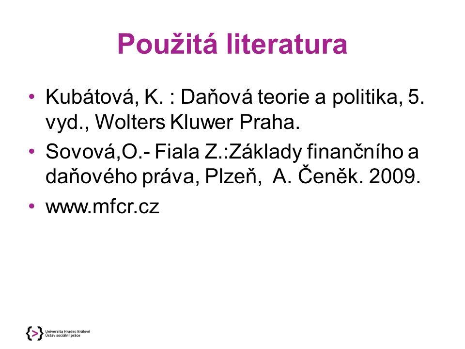 Použitá literatura Kubátová, K. : Daňová teorie a politika, 5.
