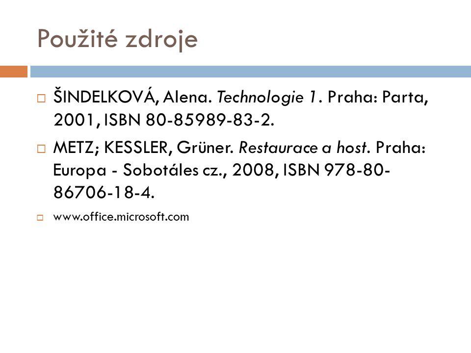 Použité zdroje  ŠINDELKOVÁ, Alena. Technologie 1.