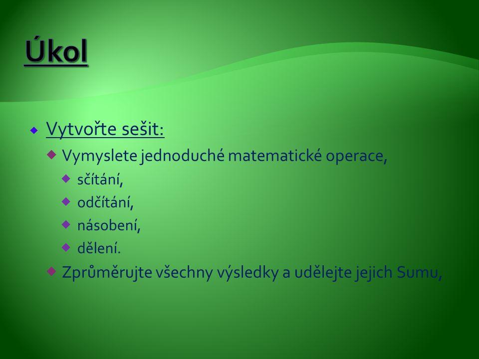  Vytvořte sešit:  Vymyslete jednoduché matematické operace,  sčítání,  odčítání,  násobení,  dělení.  Zprůměrujte všechny výsledky a udělejte j