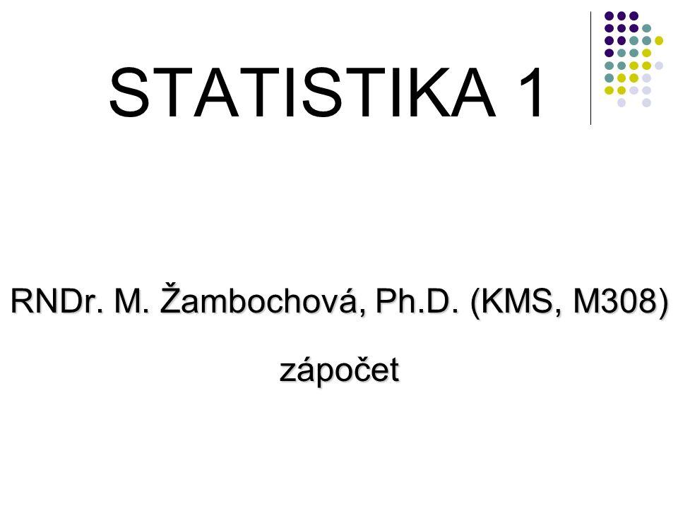 STATISTIKA 1 RNDr. M. Žambochová, Ph.D. (KMS, M308) zápočet